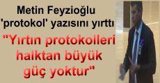 Metin Feyzioğlu 'protokol' yazısını yırttı